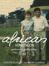 African Honeymoon - When Malawi Was Nyasaland ebook by Gordon Burridge,Marian Burridge