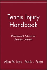 Tennis Injury Handbook - Professional Advice for Amateur Athletes ebook by Allan M. Levy,Mark L. Fuerst