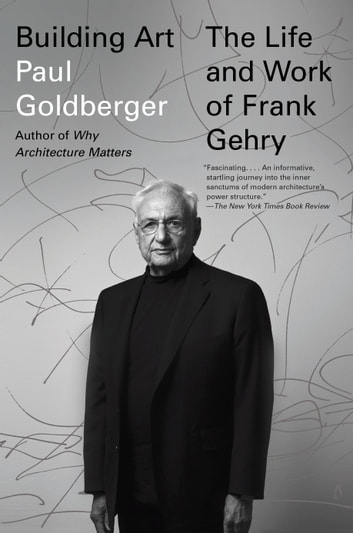 Building Art - The Life and Work of Frank Gehry ebook by Paul Goldberger
