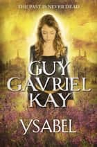 Ysabel ebook by Guy Gavriel Kay