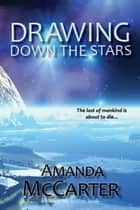 Drawing Down the Stars ebook by Amanda McCarter