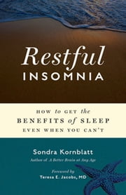 Restful Insomnia - How to Get the Benefits of Sleep Even When You Can't ebook by Sondra Kornblatt,Teresa E. Jacobs