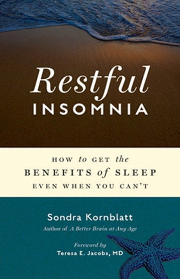 Restful Insomnia - How to Get the Benefits of Sleep Even When You Can't ebook by Sondra Kornblatt