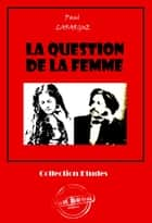 La question de la femme - édition intégrale ebook by Paul Lafargue