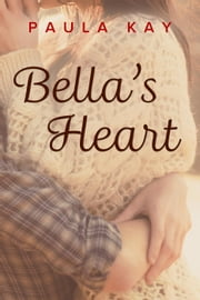 Bella's Heart - A Map for Bella, #3 ebook by Paula Kay