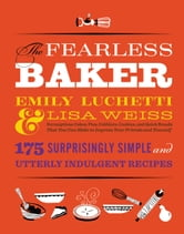 The Fearless Baker - Scrumptious Cakes, Pies, Cobblers, Cookies, and Quick Breads that You Can Make to Impress Your Friends and Yourself ebook by Emily Luchetti,Lisa Weiss