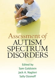 Assessment of Autism Spectrum Disorders ebook by Sam Goldstein, PhD,Jack A. Naglieri, PhD,Sally Ozonoff, PhD