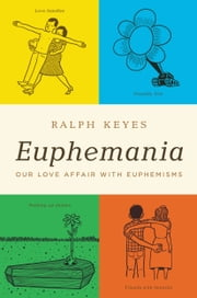 Euphemania - Our Love Affair with Euphemisms ebook by Ralph Keyes
