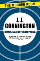 Nemesis at Raynham Parva ebook by J. J. Connington