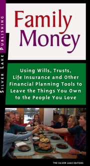 Family Money: Using Wills, Trusts, Life Insurance and Other Financial Planning Tools to Leave the Things You Own to the People You L ebook by Lake, The Silver