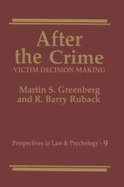 After the Crime - Victim Decision Making ebook by Martin S. Greenberg,R. Barry Ruback