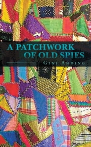 A Patchwork of Old Spies ebook by Gini Anding