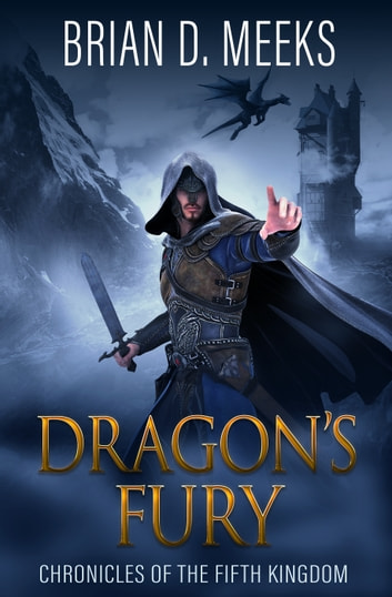 Dragon's Fury - Chronicles of the Fifth Kingdom ebook by Brian D. Meeks
