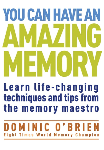 You Can Have an Amazing Memory - Learn life-changing techniques and tips from the memory maestro ebook by Dominic O'Brien