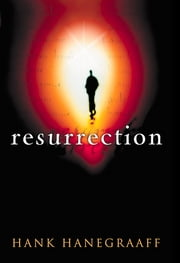 Resurrection - The Capstone in the Arch of Christianity ebook by Hank Hanegraaff