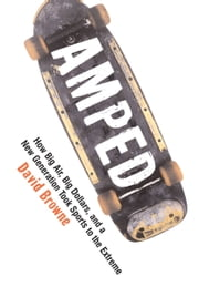 Amped - How Big Air, Big Dollars, and a New Generation Took Sports to the Extreme ebook by David Browne