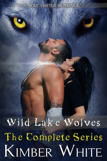 Wild Lake Wolves - The Complete Series ebook by Kimber White