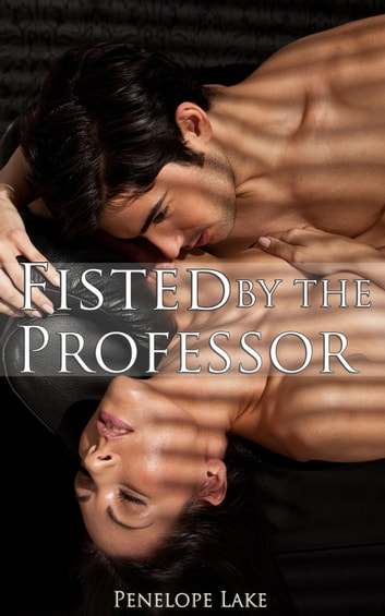 Fisted by the Professor ebook by Penelope Lake