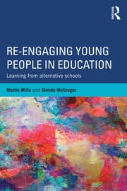 Re-engaging Young People in Education - Learning from alternative schools ebook by Martin Mills,Glenda McGregor