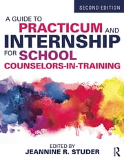 A Guide to Practicum and Internship for School Counselors-in-Training ebook by Jeannine R. Studer