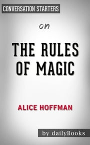 The Rules of Magic by Alice Hoffman | Conversation Starters ebook by Daily Books