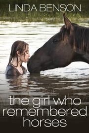 The Girl Who Remembered Horses ebook by Linda Benson