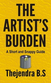 The Artist's Burden: A Short and Snappy Guide ebook by Thejendra B.S