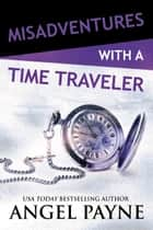 Misadventures with a Time Traveler ebook by Angel Payne