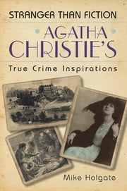 Agatha Christie's True Crime Inspirations ebook by Mike Holgate