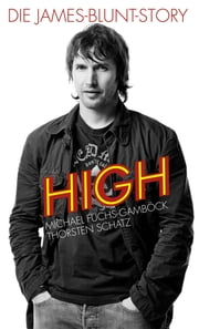 High: Die James-Blunt-Story ebook by Michael Fuchs-Gambock, Thorsten Schatz