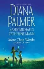 More Than Words: Stories of Hope ebook by Diana Palmer,Kasey Michaels,Catherine Mann