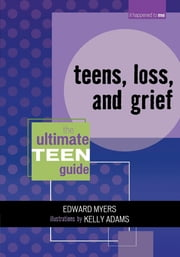 Teens, Loss, and Grief - The Ultimate Teen Guide ebook by Edward Myers,Kelly Adams