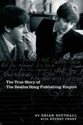 Northern Songs: The True Story of the Beatles Song Publishing Empire ebook by Brian Southall