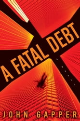 A Fatal Debt - A Novel ebook by John Gapper