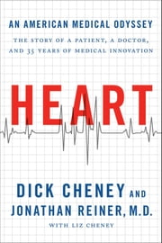 Heart - An American Medical Odyssey ebook by Dick Cheney,M.D. Jonathan Reiner, M.D.