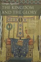 The Kingdom and the Glory - For a Theological Genealogy of Economy and Government ebook by Giorgio Agamben, Lorenzo Chiesa, Matteo Mandarini