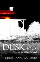 The DuskHouse ebook by Cheryl Anne Gardner