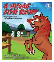 A Home for Ruby - Helping Children Adjust to New Families ebook by P.J. Neer,Robert Blankenship