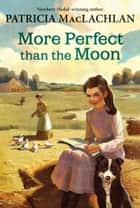 More Perfect than the Moon ebook by Patricia MacLachlan