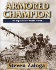 Armored Champion - The Top Tanks of World War II ebook by Steven Zaloga
