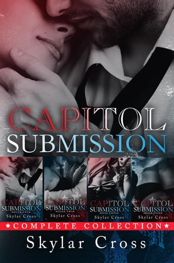 Capitol Submission: The Complete Collection Box Set ebook by Skylar Cross