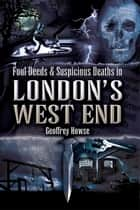 Foul Deeds and Suspicious Deaths in London's West End ebook by Geoffrey Howse