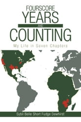 Fourscore Years and Counting - My Life in Seven Chapters ebook by Sybil Belle Short Fudge Dewhirst
