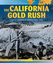 The California Gold Rush: Chinese Laborers in America (1848-1882) ebook by Wilson, Steve
