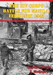 The XIV Corps Battle for Manila; February 1945 ebook by Captain Kevin T. McEnery
