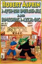 Myth-Ion Improbable and Something M.Y.T.H.-Inc. - Double Myth Adventure Edition eBook by Robert Asprin