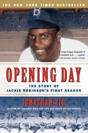 Opening Day - The Story of Jackie Robinson's First Season ebook by Jonathan Eig