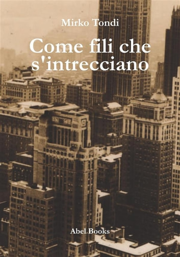 Come fili che s'intrecciano ebook by Mirko Tondi