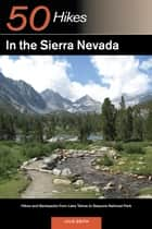 Explorer's Guide 50 Hikes in the Sierra Nevada: Hikes and Backpacks from Lake Tahoe to Sequoia National Park ebook by Julie Smith