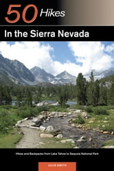 Explorer's Guide 50 Hikes in the Sierra Nevada: Hikes and Backpacks from Lake Tahoe to Sequoia National Park (Explorer's 50 Hikes) ebook by Julie Smith